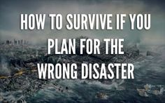 How to Plan For A Disaster Scenario and Survive if You're Wrong