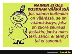 NAINEN EI OLE KOSKAAN.... - HAUSK.in Haha Funny, Holidays And Events, Wise Words, Positivity, Relationship, How To Get, Mood, Thoughts, Humor
