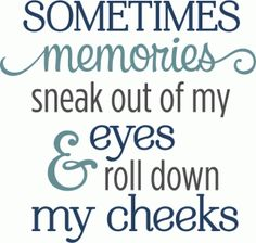 Silhouette Design Store - View Design sometimes memories sneak out eyes phrase Great Quotes, Quotes To Live By, Me Quotes, Inspirational Quotes, Golf Quotes, Funny Quotes, Silhouette Design, Phrase Cute, Grieving Quotes