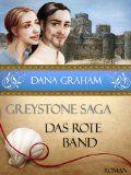 """""""Greystone Saga: Das rote Band"""" von Dana Graham. Historischer Liebesroman, Teil 2 der Saga."""