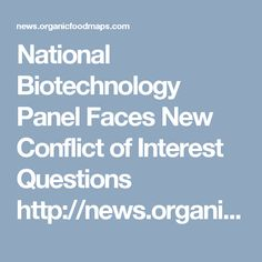 National Biotechnology Panel Faces New Conflict of Interest Questions http://news.organicfoodmaps.com/11I  More news http://organicfoodreport.com #news #organic #food #gmo #biotech