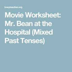 Movie Worksheet: Mr. Bean at the Hospital (Mixed Past Tenses)