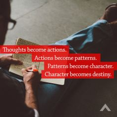 Thoughts become actions. Actions become patterns. Patterns become character. Character becomes destiny. www.elevationchurch.org