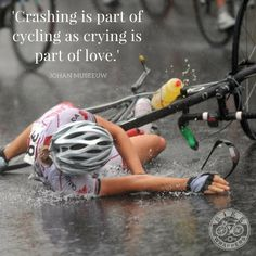 'Crashing is part of cycling as crying is part of love.' -Johan Museeuw