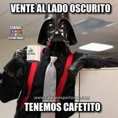 Lado oscuro tenemos café del bueno
