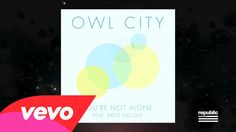 Owl City - You're Not Alone (Lyric Video) ft. Britt Nicole   ----- Love, LOVE this song!!!!!!!!!!!!!!
