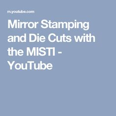 Mirror Stamping and Die Cuts with the MISTI - YouTube