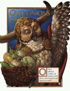Owl offered oodles of onions and okra, and hooted out opera as well! SCOTT GUSTAFSON - O