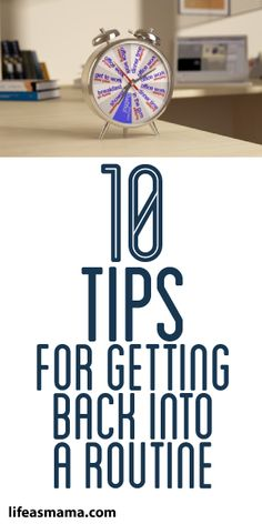 10 Tips For Getting Back Into A Routine!
