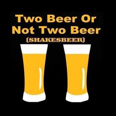Two Beer or Not Two Beer – Shakesbeer