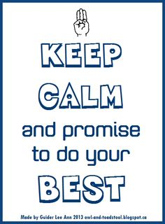 Keep Calm and promise to do your Best...Made by Guider Lee Ann 2013. http://owl-and-toadstool.blogspot.ca/2013/06/keep-calm-posters.html