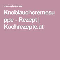 Knoblauchcremesuppe - Rezept   Kochrezepte.at