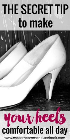 The secret tip to make your heels comfortable all day.  Love this tip! #heels #fashion #tips www.moderncommonplacebook.com