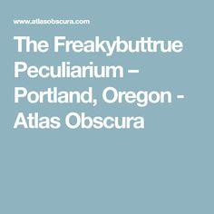 The Freakybuttrue Peculiarium – Portland, Oregon - Atlas Obscura