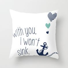 With You I Wont Sink Throw Pillow by Little_Biscuit - $20.00