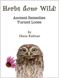 Ancient Herbal Remedies | Best Herbal Remedies Shop » Herbs Gone Wild! Ancient Remedies Turned ...I want this Book!