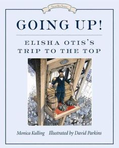 Buy Going Up!: Elisha Otis's Trip to the Top by David Parkins, Monica Kulling and Read this Book on Kobo's Free Apps. Discover Kobo's Vast Collection of Ebooks and Audiobooks Today - Over 4 Million Titles! Society Problems, Go Up, Seven Years Old, Children's Literature, Used Books, Childrens Books, The Past, This Book, Ebooks