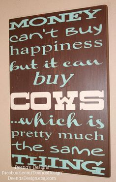 Money cant buy happiness but it can buy Cows (smaller version)  by DeenasDesign, $41.00 - https://www.facebook.com/DeenasDesign