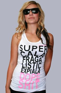 Super cala fraga listic expiala dope shit t shirt or tank top