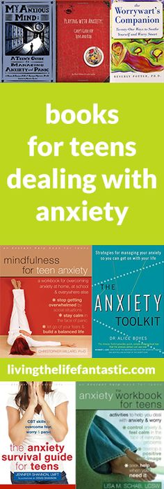 Books for Teens Dealing with Anxiety: http://www.livingthelifefantastic.com/2015/07/books-for-teens-dealing-with-anxiety/