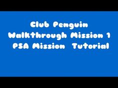 club penguin mission walkthrough: Club Penguin EPF Training PSA Mission 1 Tutorial - Case of the Missing Puffles http://www.clubpenguinmissionwalkthrough.com/Mission1