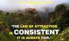 """""""La Ley de la Atracción es consistente. Es siempre justa."""""""