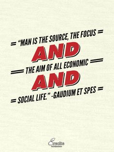 """""""Man is the source, the focus and the  aim of all economic and social life."""" -Gaudium et Spes - Quote From Recite.com #RECITE #QUOTE"""
