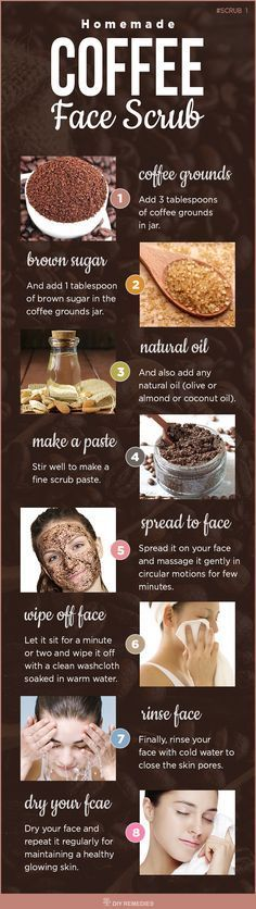 Homemade Natural Face Coffee Scrub    Exfoliating your face regularly will help to remove the dead cells, excess oil and other impurities that clog the skin pores. A coffee scrub has an exfoliating property that removes dirt and stimulates the body to pro