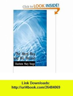 The Herd Boy and His Hermit (9780554374017) Charlotte Mary Yonge , ISBN-10: 0554374013  , ISBN-13: 978-0554374017 ,  , tutorials , pdf , ebook , torrent , downloads , rapidshare , filesonic , hotfile , megaupload , fileserve