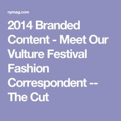 2014 Branded Content - Meet Our Vulture Festival Fashion Correspondent -- The Cut