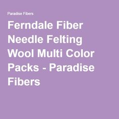 Ferndale Fiber Needle Felting Wool Multi Color Packs - Paradise Fibers