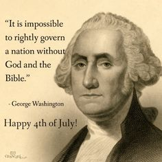 God, Bible and Nation= 4th of July Quote by George Washington I'm saving so History here.