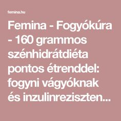 Femina - Fogyókúra - 160 grammos szénhidrátdiéta pontos étrenddel: fogyni vágyóknak és inzulinrezisztenseknek Diabetic Recipes, Diet Recipes, Sport, Gourmet, Diets, Creative, Deporte, Healthy Diet Recipes, Sports
