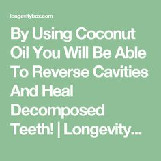 By Using Coconut Oil You Will Be Able To Reverse Cavities And Heal Decomposed Teeth! | LongevityBox