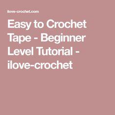 Easy to Crochet Tape - Beginner Level Tutorial - ilove-crochet