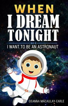 When I Dream Tonight: I Want To Be An Astronaut! - Bedtime Stories 3 to 9 yr old (astronaut as a boy - version) by Deanna Macaulay-Earle, http://www.amazon.com/dp/B00JNU6RIC/ref=cm_sw_r_pi_dp_xHQMtb18K90FX