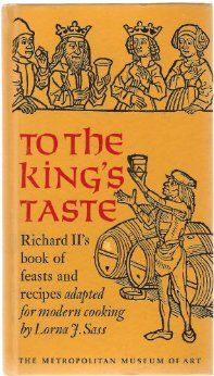 To the King's Taste: Richard II's Book of Feasts and Recipes Adapted for Modern Cooking