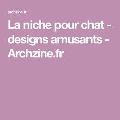 La niche pour chat - designs amusants - Archzine.fr