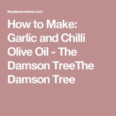 How to Make: Garlic and Chilli Olive Oil - The Damson TreeThe Damson Tree