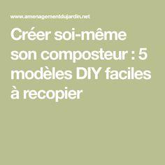 Créer soi-même son composteur : 5 modèles DIY faciles à recopier