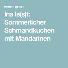 Ina Is(s)t: Sommerlicher Schmandkuchen mit Mandarinen