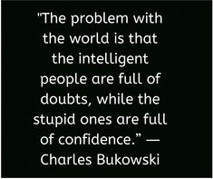 """Inspirational Life Quotes on intelligent and doubts - """"The problem with the world is that the intelligent people are full of doubts, while the stupid o - Fine Quotes, Poem Quotes, Motivational Quotes For Life, Sarcastic Quotes, Inspiring Quotes About Life, Quotes To Live By, Best Quotes, Inspirational Quotes, Qoutes"""