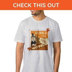 Mens Thanksgiving Turkey Party Gobble You Wobble Cool T Shirt - Holiday and seasonal shirts (*Amazon Partner-Link)