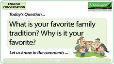 English Conversation Question 4 *** What is your favorite/favourite family tradition? Why is it your favorite/favourite? *** Let us know in the comments. Happy Birthday Religious, Singing Happy Birthday, Conversation Questions, Conversation Topics, English Today, Learn English, English Grammar, Teaching English, Woodward English