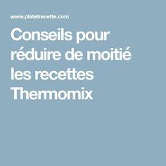 Conseils pour réduire de moitié les recettes Thermomix