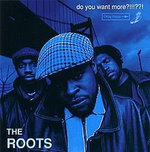 Do You Want More?!!!??! is the second studio album by American hip hop band The Roots, released October 24, 1994 on DGC Records