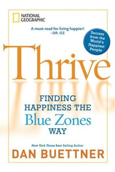 Blue Zones Book by Dan Buettner - Thrive - Finding Happiness the Blue Zones Way Thrive Book, Blue Zones Book, Dan Buettner, Best Mysteries, Thing 1, Finding Happiness, Finding Joy, Life Choices, Live Happy