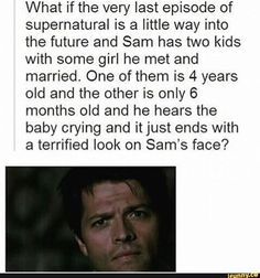 I want Supernatural to end with Destiel happening, but then tragedy and Dean dies. Dean and Cass live happily in heaven, and Sam goes to law school and finishes his degree, lives the apple pie life,