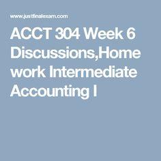 ACCT 304 Week 6 Discussions,Homework Intermediate Accounting I