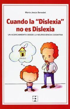 Cuando la dislexia no es dislexia : un acercamiento desde la neurociencia cognitiva / María Jesús Benedet